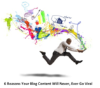 6 Reasons Your Blog Content Won't Go Viral
