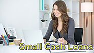 Small Cash Loans- Monetary Solution To Keep All Fiscal Worries Away