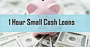 1 Hour Small Cash Loans: Sort Out Your Short Term Emergencies Easily