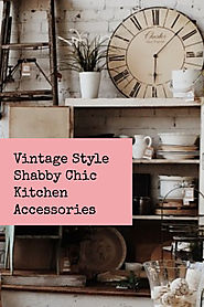 Shabby Chic Kitchen Ideas – Cottage Chic Kitchen Decor – Home Organizing Tips, Home Decor and Gifts