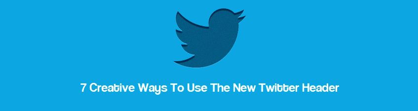 Headline for 7 Ways To Use The New Twitter Header