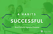 4 Habits Successful Real Estate Agents Possess