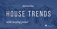 Attractive House Trends With Staying Power
